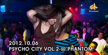 [ 2012.10.06 ] PSYCHO CITY VOL.2 @ PHANTOM