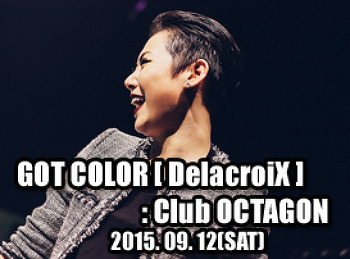 2015. 09. 12 (SAT) GOT COLOR [ DelacroiX ] @ OCTAGON