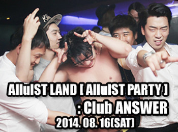2014. 08. 16 (SAT) AlluIST LAND [ AlluIST PARTY ] @ ANSWER