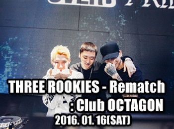 2016. 01. 16 (SAT) THREE ROOKIES - Rematch @ OCTAGON