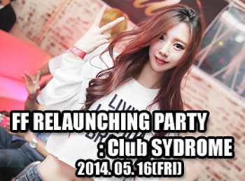 2014. 05. 16 (FRI) FF RELAUNCHING PARTY @ SYNDROME